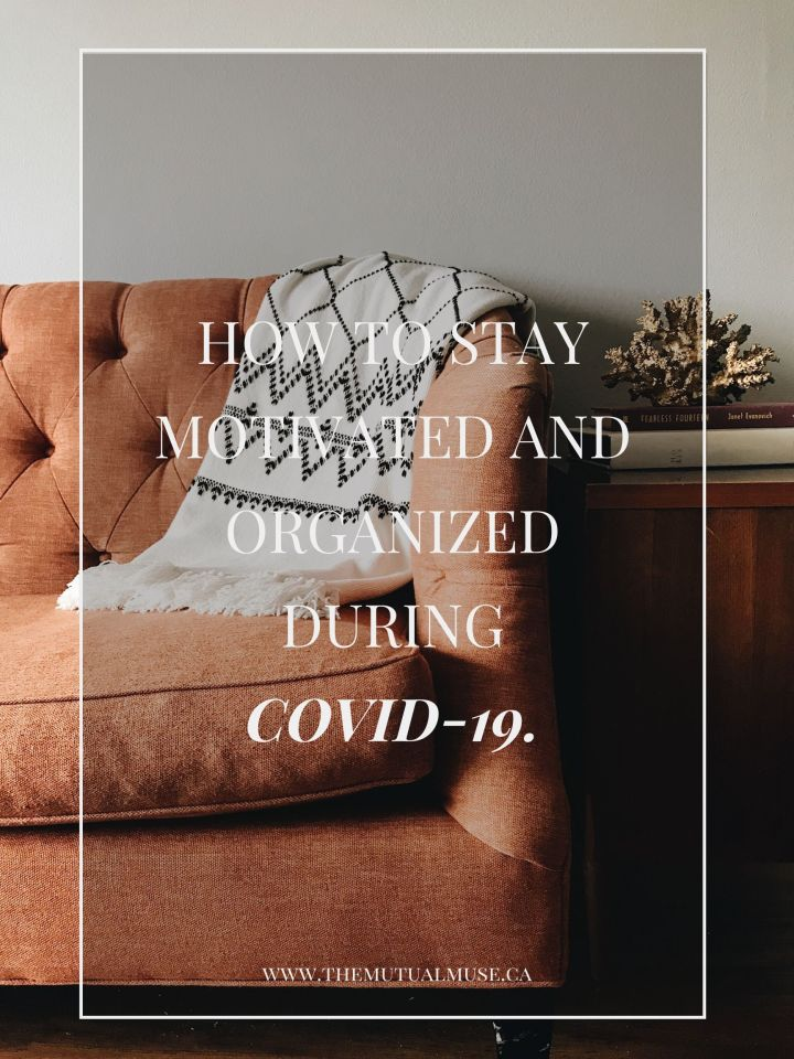 How to Stay Motivated & Organized duringCOVID-19